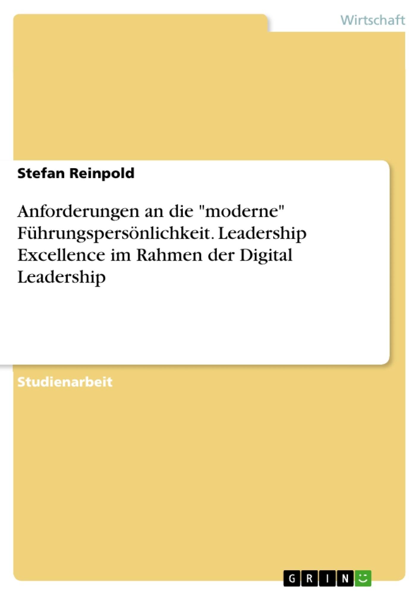 Anforderungen an die moderne Führungspersönlichkeit. Leadership Excellence im Rahmen der Digital Leadership