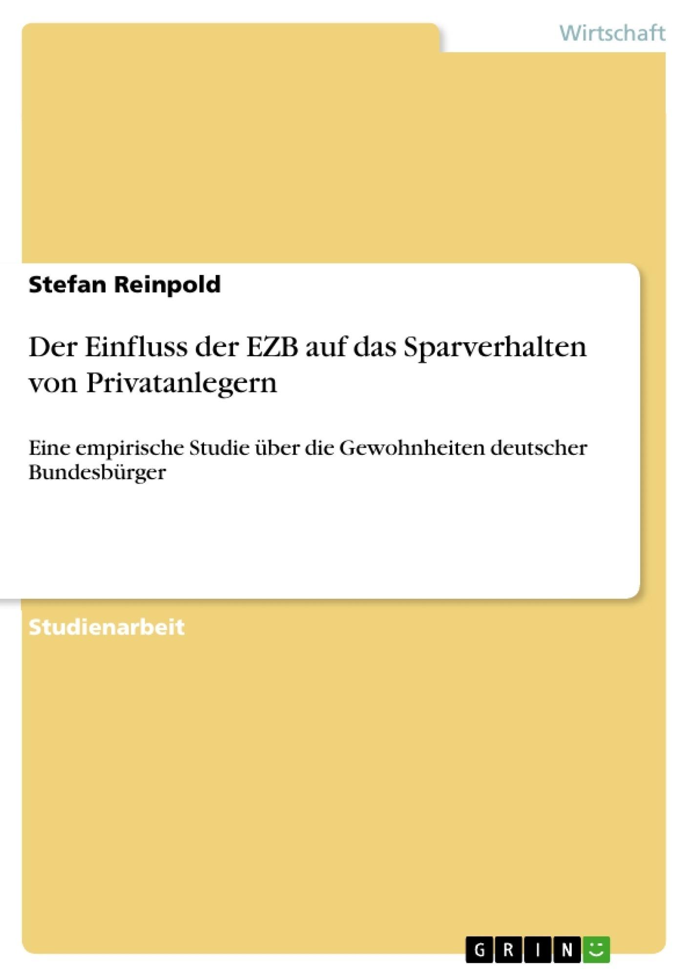 Der Einfluss der Europäischen Zentralbank auf das Sparverhalten von Privatanlegern Eine empirische Studie über die Gewohnheiten deutscher Bundesbürger