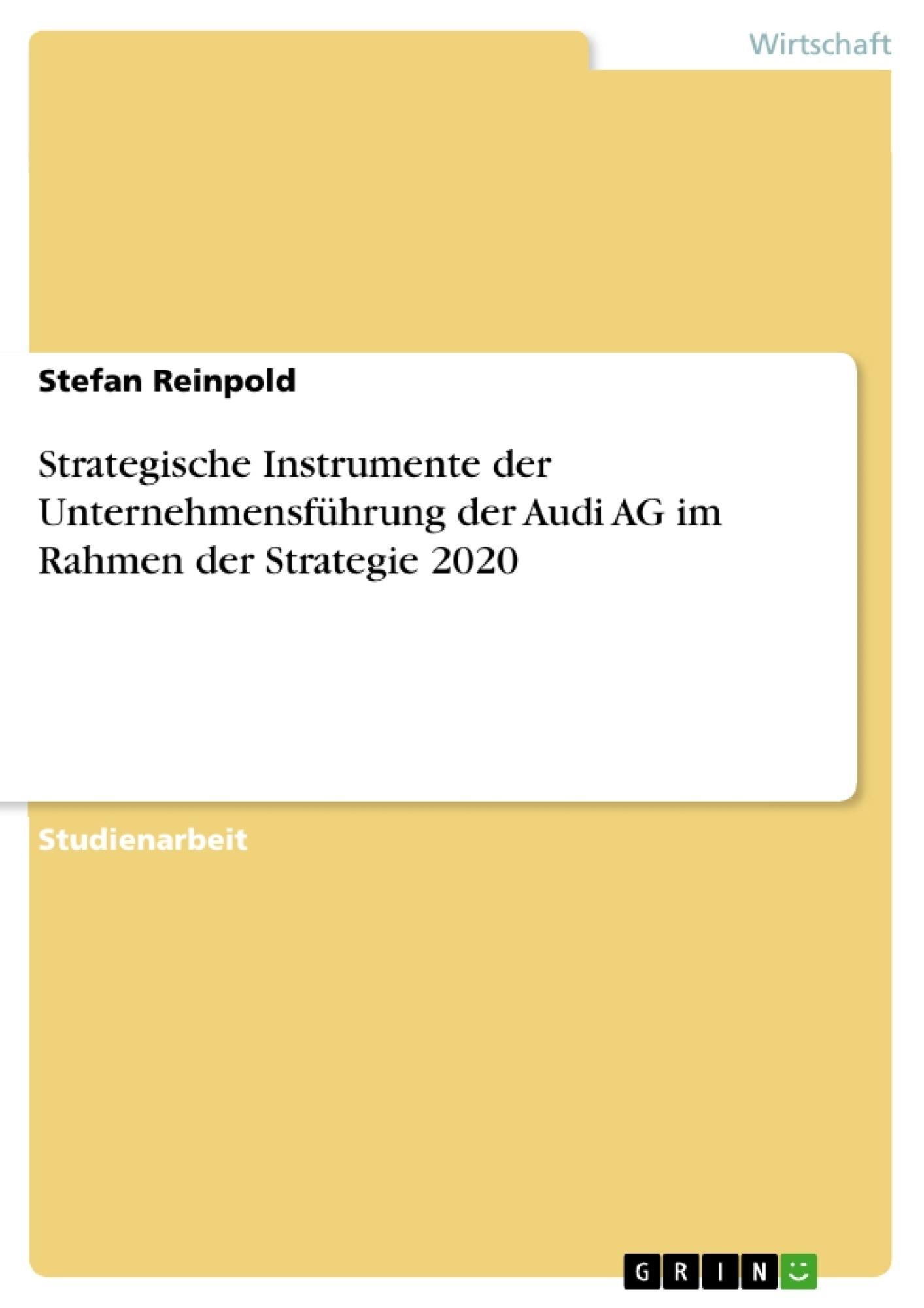 Strategische Instrumente der Unternehmensführung der Audi AG im Rahmen der Strategie 2020